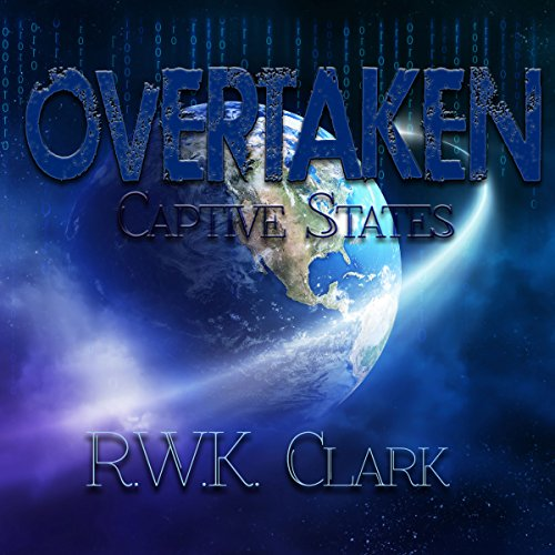 Overtaken: Captive States                   By:                                                                                                                                 R.W.K. Clark                               Narrated by:                                                                                                                                 Domino Lane                      Length: 4 hrs and 38 mins     5 ratings     Overall 3.0