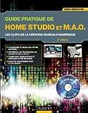 Guide pratique de Home Studio et M.A.O. - 2e éd. - Les clefs de la création musicale numérique: Les clefs de la création musicale numérique