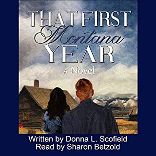 That First Montana Year                   By:                                                                                                                                 Donna L. Scofield                               Narrated by:                                                                                                                                 Sharon Betzold                      Length: 9 hrs and 36 mins     Not rated yet     Overall 0.0