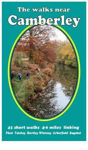 The Walks Near Camberley: 45 Short Walks 4-6 Miles Linking Fleet,  Yateley, Hartley, Wintney,  Arborfield,  Bagshot