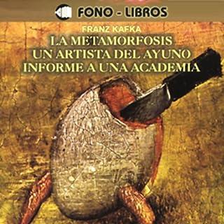 La Metamorfosis, Un Artista del Ayuno, Informe a una Academia [The Metamorphosis, A Fasting Artist, A Report to an Academy] audiobook cover art