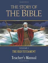 The Story of the Bible Teacher's Manual: Volume I - The Old Testament