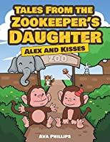 Tales from the Zookeeper's Daughter: Alex and Kisses