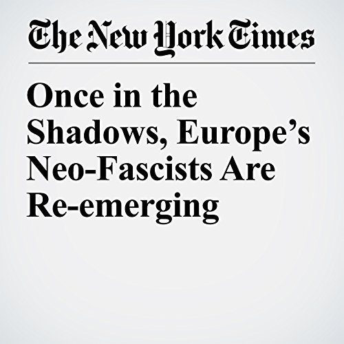 Once in the Shadows, Europe's Neo-Fascists Are Re-emerging copertina