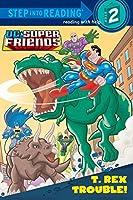 T. Rex Trouble! (DC Super Friends) (Step into Reading)
