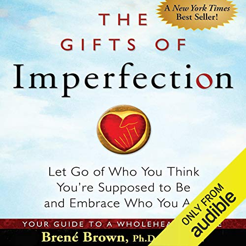 The Gifts of Imperfection      Let Go of Who You Think You're Supposed to Be and Embrace Who You Are              Written by:                                                                                                                                 Brené Brown                               Narrated by:                                                                                                                                 Lauren Fortgang                      Length: 4 hrs and 42 mins     338 ratings     Overall 4.6