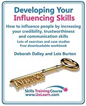 Developing Your Influencing Skills How to Influence People by Increasing Your Credibility Trustworthiness and Communication Skills. Lots of Exercises[DEVELOPING YOUR INFLUENCING SK][Paperback]