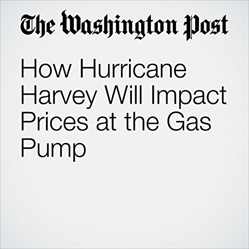 How Hurricane Harvey Will Impact Prices at the Gas Pump copertina
