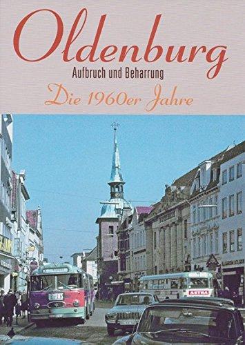 Oldenburg: Die 1960er Jahre - Aufbruch und Beharrung: Die 1960er Jahre - Aufbruch und Beharrung. Ein fotografisches Porträt