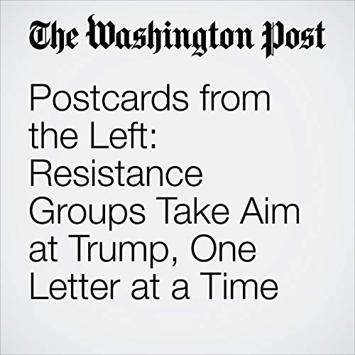 Postcards from the Left: Resistance Groups Take Aim at Trump, One Letter at a Time audiobook cover art