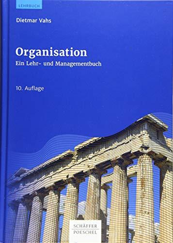 Organisation: Ein Lehr- und Managementbuch