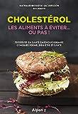 Cholestérol: Les aliments à éviter... ou pas ! Préserver sa santé cardiovasculaire - Concilier forme, bien-être et santé (C'est naturel, c'est ma santé)
