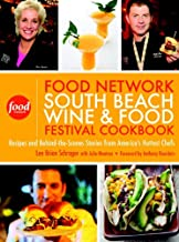 The Food Network South Beach Wine & Food Festival Cookbook: Recipes and Behind-the-Scenes Stories from America's Hottest C...