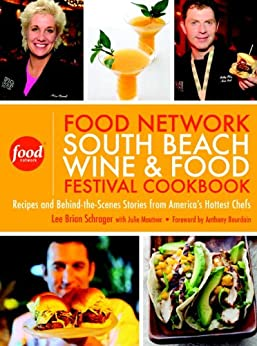 The Food Network South Beach Wine & Food Festival Cookbook: Recipes and Behind-the-Scenes Stories from America's Hottest Chefs by [Lee Brian Schrager, Julie Mautner, Anthony Bourdain]