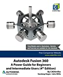 Autodesk Fusion 360: A Power Guide for Beginners and Intermediate Users (4th Edition) (English Edition)