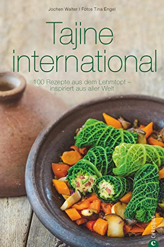 Tajine Kochbuch: Tajine international. 100 Rezepte aus dem Lehmtopf –...