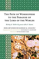 The Path of Worshippers to the Paradise of the Lord of the Worlds: Minhaj Al-abidin Ila Jannat Rabb Al-alamin