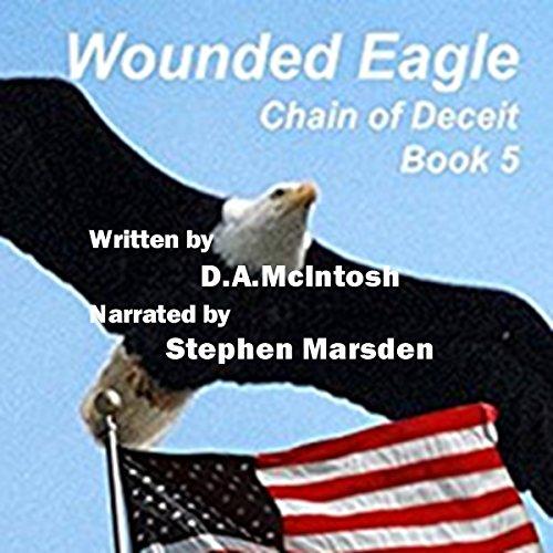 Wounded Eagle     Chain of Deceit, Book 5              De :                                                                                                                                 David A. McIntosh                               Lu par :                                                                                                                                 Stephen H. Marsden                      Durée : 10 h et 6 min     Pas de notations     Global 0,0