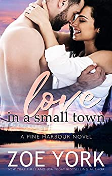 Love in a Small Town (Pine Harbour Book 1) by [Zoe York]