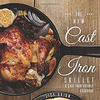 The New Cast Iron Skillet & Cast Iron Griddle Cookbook: 101 Modern Recipes for your Cast Iron Pan & Cast Iron Cookware (Ca...