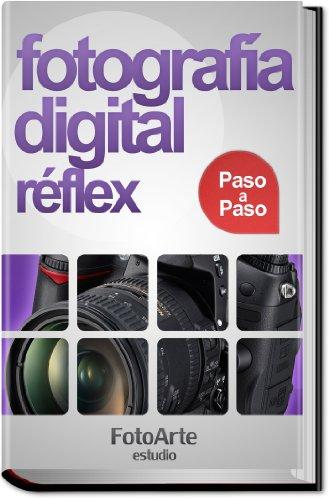 Fotografía Digital Réflex Paso a Paso eBook: Estudio FotoArte ...