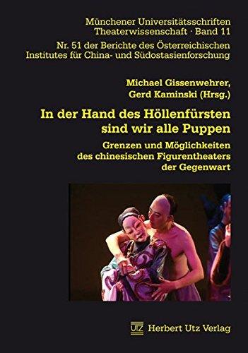 In der Hand des Höllenfürsten sind wir alle Puppen: Grenzen und Möglichkeiten des chinesischen Figurentheaters der Gegenwart (Theaterwissenschaft)