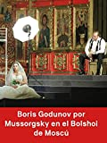 Borís Godunov de Músorgski en el Bolshói de Moscú