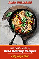 The best Guide for Keto Healthy Recipes: Easy way to Cook