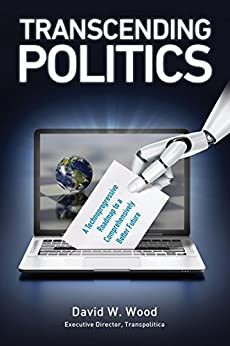 Transcending Politics: A Technoprogressive Roadmap to a Comprehensively Better Future (Transpolitica Book 3) by [David Wood]