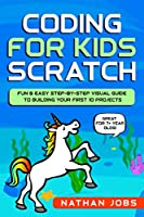 Coding for Kids: Scratch: Fun & Easy Step-by-Step Visual Guide to Building Your First 10 Projects (Great for 7+ year olds!) Front Cover