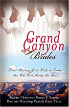 Grand Canyon Brides: From Famine to Feast/Armed and Dangerous/The Richest Knight/Shelter from the Storm (Heartsong Novella Collection)