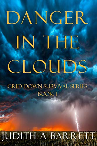 DANGER IN THE CLOUDS: A MAJOR ELLIOTT NOVEL (GRID DOWN SURVIVAL SERIES Book 1)