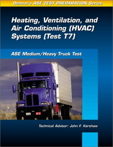 Medium/Heavy Truck Test: Heating, Ventilation and Air Conditioning (Hvac) Systems (Test T7) (Delmar Learning's Ase Test