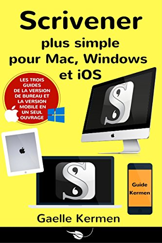 Scrivener plus simple pour Mac, Windows et iOS: coffret de trois guides pratiques francophones (Collection Pratique Guide Kermen t. 6) (French Edition)