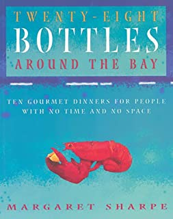 Twenty-Eight Bottles Around the Bay: Ten Gourmet Dinners for People With No Time and No Space