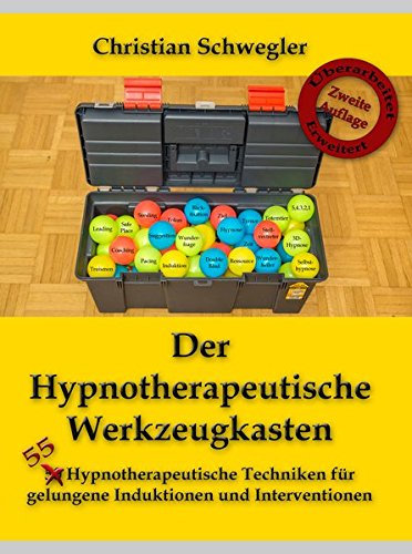 Der Hypnotherapeutische Werkzeugkasten: 50 Hypnotherapeutische Techniken für gelungene Induktionen und Interventionen: 55 Hypnotherapeutische Techniken für gelungene Induktionen und Interventionen