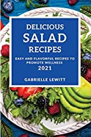 Delicious Salad Cookbook 2021: Easy and Flavorful Recipes to Promote Wellness
