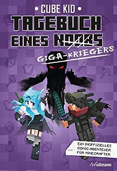 Tagebuch eines Giga-Kriegers (Tagebuch eines Noobs 6) (German Edition) by [Cube Kid]