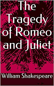 [William Shakespeare]のThe Tragedy of Romeo and Juliet (English Edition)