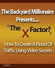 The Backyard Millionaire Presents-The X Factor - How To Create A Successful Internet Business