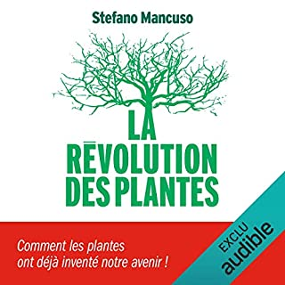 La Révolution des plantes                   By:                                                                                                                                 Stefano Mancuso                               Narrated by:                                                                                                                                 François Delaive                      Length: 5 hrs and 17 mins     Not rated yet     Overall 0.0