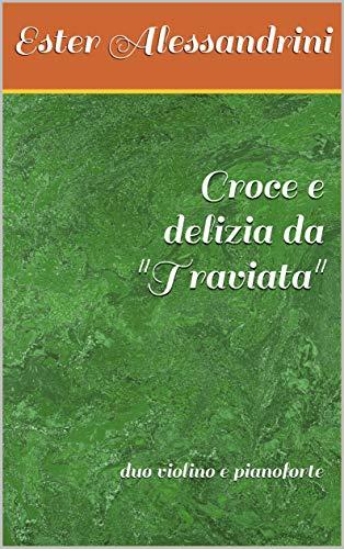 Croce e delizia da 'Traviata': duo violino e pianoforte (Music for violin and piano Vol. 11) (Italian Edition)