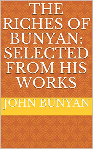 The Riches of Bunyan: Selected from His Works (English Edition)