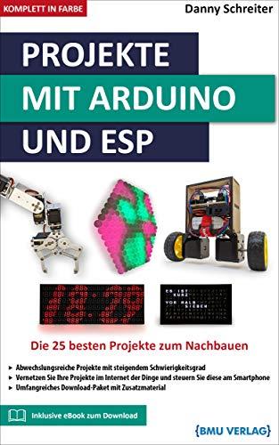 Projekte mit Arduino und ESP: Die 25 besten Projekte zum Nachbauen
