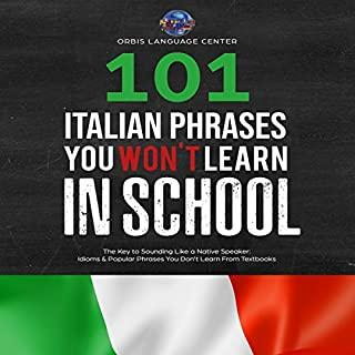 101 Italian Phrases You Won't Learn in School     The Key to Sounding Like a Native Speaker: Idioms & Popular Phrases You Don't Learn from Textbooks              By:                                                                                                                                 Orbis Language Center                               Narrated by:                                                                                                                                 Denise Unrau                      Length: 2 hrs and 7 mins     5 ratings     Overall 4.2