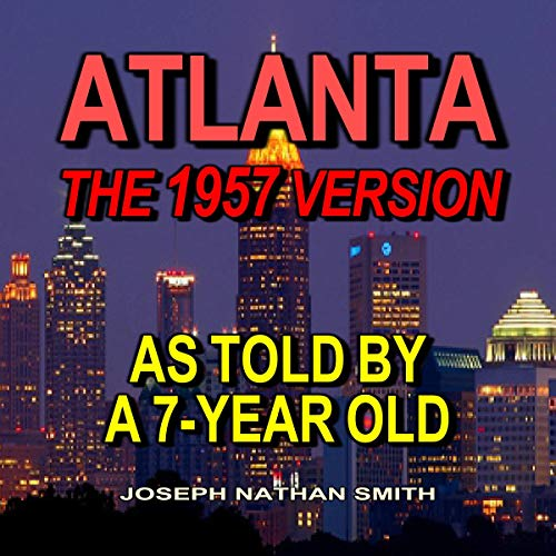 Atlanta: The 1957 Version: As Told by a 7-Year-Old audiobook cover art