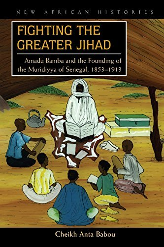 Fighting the Greater Jihad: Amadu Bamba and the Founding of the Muridiyya of Senegal, 1853–1913 (New African Histories) (English Edition)