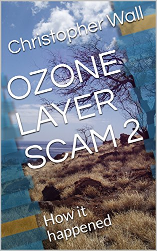 OZONE LAYER SCAM 2: How it happened (English Edition)