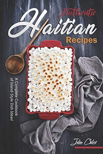 Authentic Haitian Recipes A Complete Cookbook of Island Style Dish Ideas product image