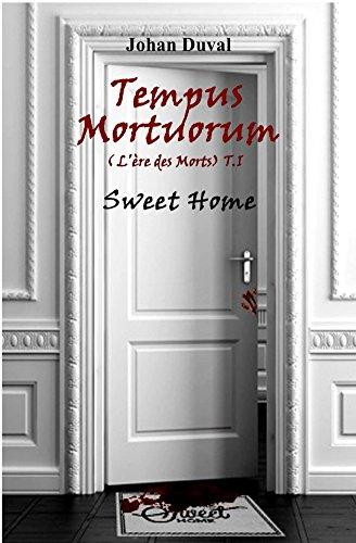 Tempus Mortuorum (L'ère des Morts): Sweet Home (Tome 1)